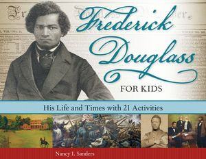 Frederick Douglass for Kids : His Life and Times, with 21 Activities - Nancy  I. Sanders