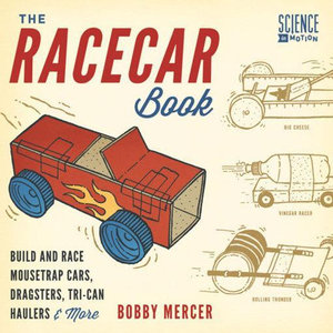 The Racecar Book : Build and Race Mousetrap Cars, Dragsters, Tri-Can Haulers & More - Bobby Mercer