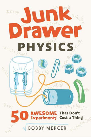 Junk Drawer Physics : 50 Awesome Experiments That Don't Cost a Thing - Bobby Mercer