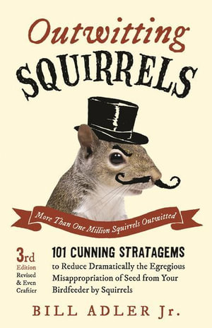 Outwitting Squirrels : 101 Cunning Stratagems to Reduce Dramatically the Egregious Misappropriation of Seed from Your Birdf - Bill Adler