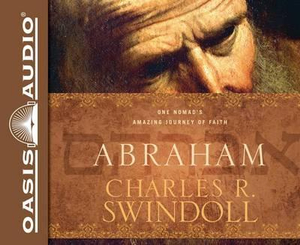 Abraham : One Nomad's Amazing Journey of Faith - Dr Charles R Swindoll