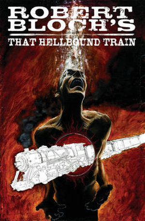 http://covers.booktopia.com.au/big/9781613770719/robert-bloch-s-that-hellbound-train.jpg