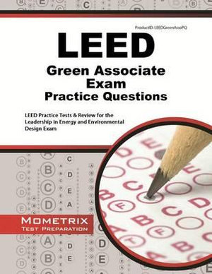 LEED Green Associate Exam Practice Questions : LEED Practice Tests & Review for the Leadership in Energy and Environmental Design Exam - Mometrix Media LLC