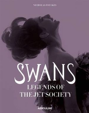 Swans : Legends of the Jet Society - Nick Foulkes