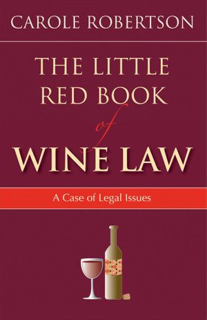 The Little Red Book of Wine Law : A Case of Legal Issues - Carol Robertson