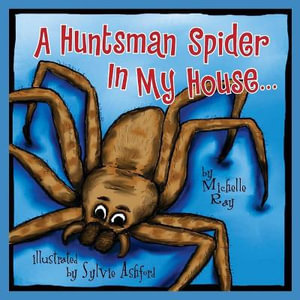 A Huntsman Spider in My House : Little Aussie Critters - Michelle Ray