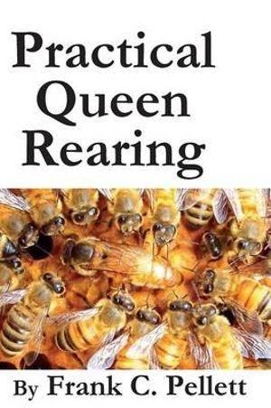 Practical Queen Rearing - Frank Chapman Pellett