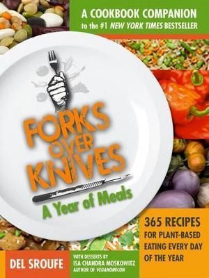 Forks Over Knives - The Cookbook : A Year of Meals - Del Sroufe
