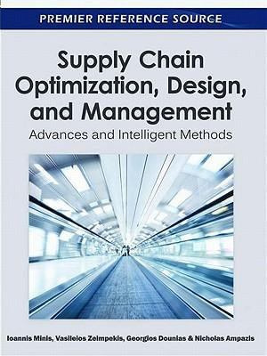 Supply Chain Optimization, Design, and Management : Advances and Intelligent Methods - Ioannis Minis
