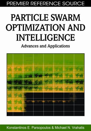 Particle Swarm Optimization and Intelligence : Advances and Applications - Konstantinos E. Parsopoulos