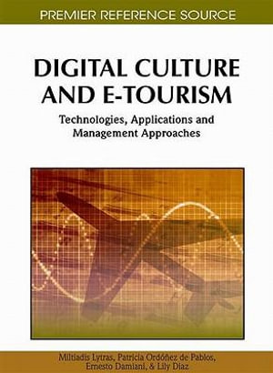 Digital Culture and E-Tourism : Technologies, Applications and Management Approaches - Miltiadis Lytras