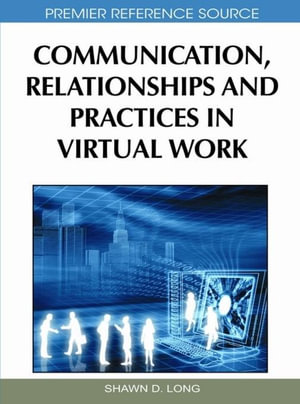 Communication, Relationships and Practices in Virtual Work - Shawn Long