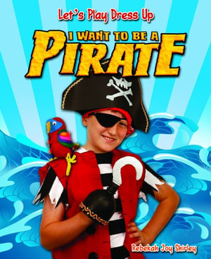 I Want to Be a Pirate : Let's Play Dress Up (Paperback) - Rebekah Joy Shirley