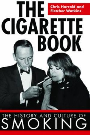 The Cigarette Book : The History and Culture of Smoking - Chris Harrald