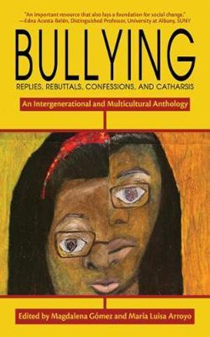 Bullying : Replies, Rebuttals, Confessions, and Catharsis - Magdalena Gomez