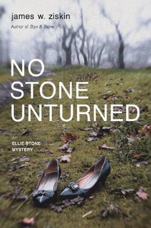 No Stone Unturned : An Ellie Stone Mystery - James W. Ziskin