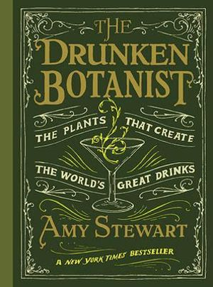 The Drunken Botanist : The Plants That Create the World's Great Drinks - Amy Stewart