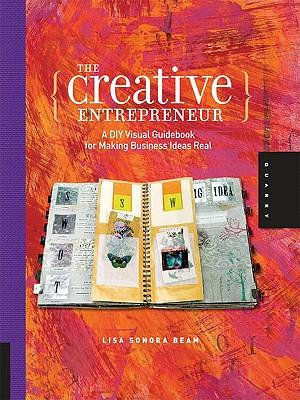 The Creative Entrepreneur : A DIY Visual Guidebook for Making Business Ideas Real - Lisa Sonora Beam