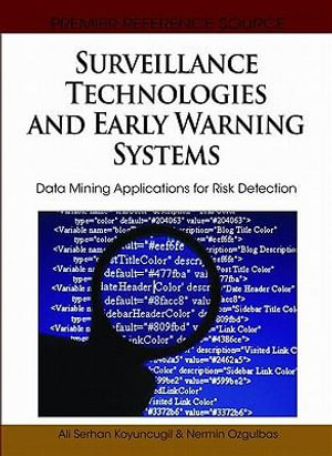 Surveillance Technologies and Early Warning Systems : Data Mining Applications for Risk Detection - Ali Serhan Koyuncugil