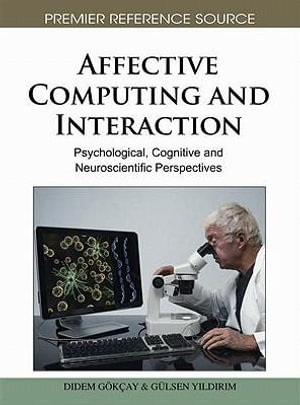 Affective Computing and Interaction : Psychological, Cognitive and Neuroscientific Perspectives - Gülsen Yildirim