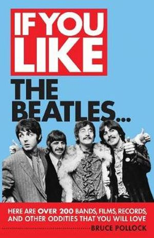If You Like The Beatles ... : Here are Over 200 Bands, Films, Records and Other Oddities That You Will Love - Bruce Pollock