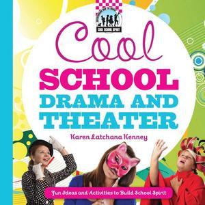 Cool School Drama and Theater : Fun Ideas and Activities to Build School Spirit - Karen Latchana Kenney