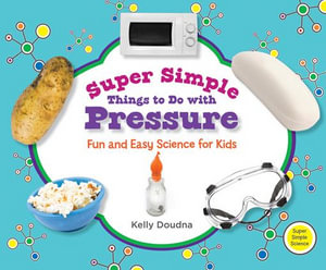 Super Simple Things to Do with Pressure : Fun and Easy Science for Kids - Kelly Doudna
