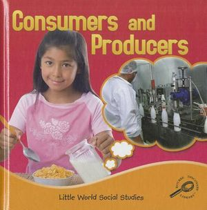 Producers and Consumers : Little World Social Studies - Ellen K. Mitten