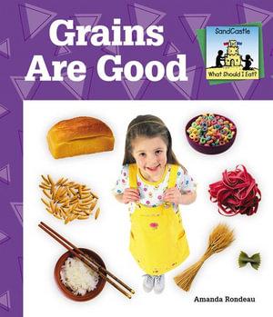 Grains Are Good - Amanda Rondeau