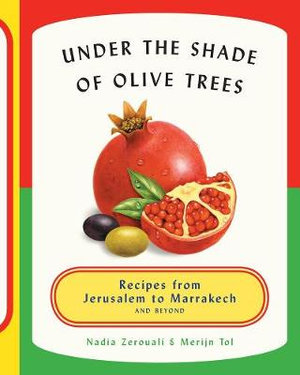 Under the Shade of Olive Trees : Recipes from Jerusalem to Marrakech and Beyond - Merijn Tol