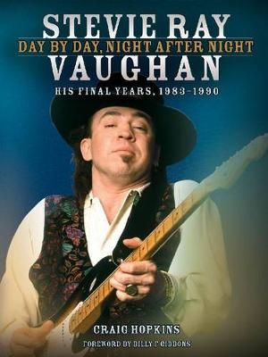 Stevie Ray Vaughan : Day by Day, Night After Night : His Final Years, 1983-1990 - Craig Hopkins
