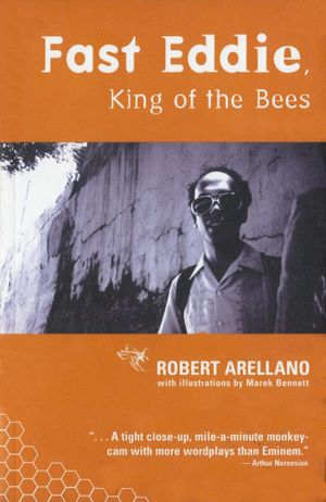 Fast Eddie, King of the Bees - Robert Arellano