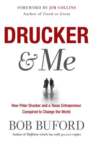 Drucker & Me : What a Texas Entrepenuer Learned From the Father of Modern Management - Buford Bob