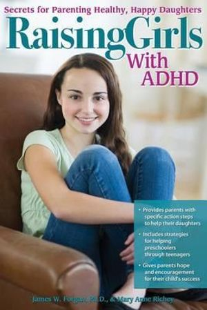 Raising Girls with ADHD : Secrets for Parenting Healthy, Happy Daughters - James Forgan