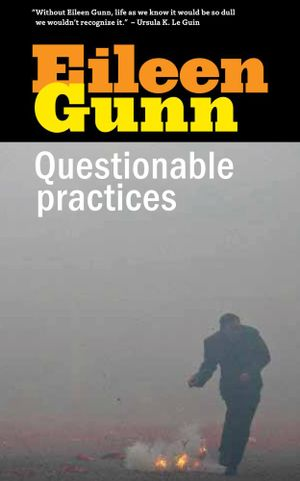 Questionable Practices : Stories - Eileen Gunn