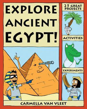 Explore Ancient Egypt! : 25 Great Projects, Activities, Experiments - Carmella Van Vleet