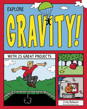 Explore Gravity! : With 25 Great Projects - Cindy Blobaum