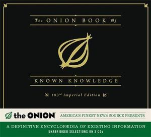 The Onion Book of Known Knowledge : A Definitive Encyclopaedia of Existing Information in 27 Excruciating Volumes - The Onion