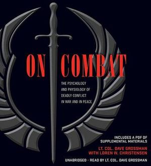On Combat : The Psychology and Physiology of Deadly Conflict in War and in Peace - LT Col Dave Grossman