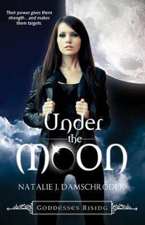 Under the Moon : Goddesses Rising - Natalie J. Damschroder