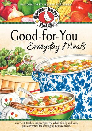 Good-for-You Everyday Meals Cookbook - Gooseberry Patch
