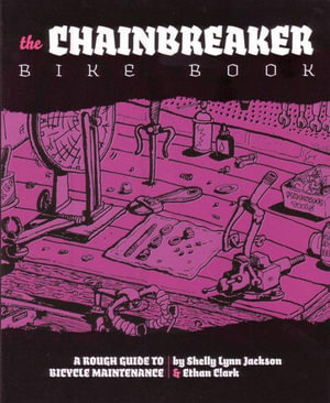 Chainbreaker Bike Book : A Rough Guide to Bicycle Maintenance - Shelly Lynn Jackson
