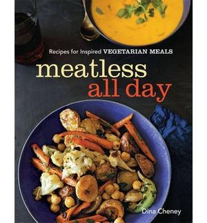 Meatless all day : Recipes for inspired vegetarian meals - Dina Cheney