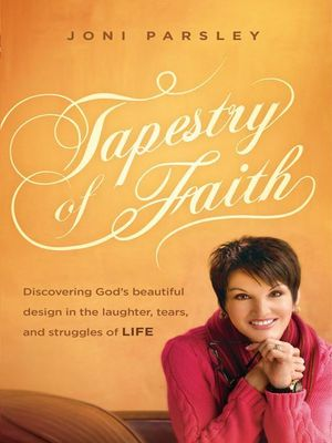 Tapestry of Faith : Discovering God's Beautiful Design in the Laughter, Tears, and Struggles of Life - Joni Parsley