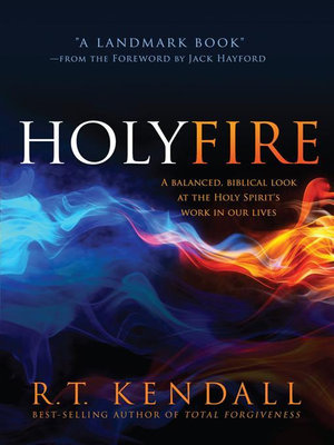 Holy Fire : A Balanced, Biblical Look at the Holy Spirit's Work in Our Lives - R.T. Kendall