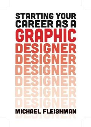 Starting Your Career as a Graphic Designer - Michael Fleishman