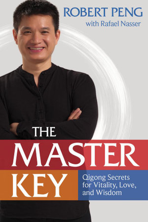 The Master Key : Qigong Secrets for Vitality, Love, and Wisdom - Robert Peng