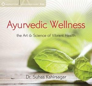 Ayurvedic Wellness : The Art and Science of Vibrant Health - Suhas G. Kshirsagar