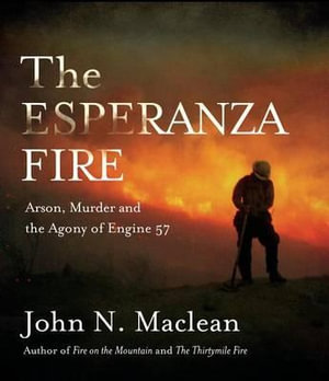 The Esperanza Fire : Arson, Murder and the Agony of Engine 57 - John MacLean