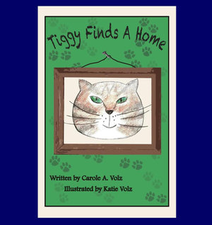 Tiggy Finds a Home - Carole A. Volz